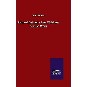 Richard Dehmel Eine Wahl aus seinem Werk di Dehmel & Ida