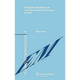EU Higher Education Law. The Bologna Process and Harmonization by Stealth by Garben & Sacha