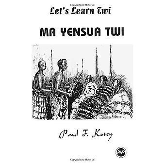 Laten we leren Twi: MA Yensua Twi [Illustrated]