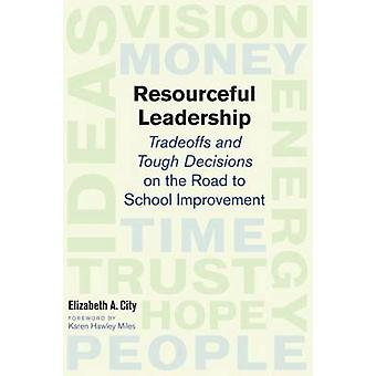 Resourceful Leadership - Tradeoffs and Tough Decisions on the Road to