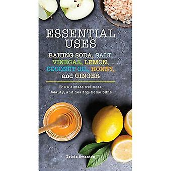 Essential Uses: Baking Soda, Salt, Vinegar, Lemon,� Coconut Oil, Honey, and Ginger: The Ultimate Wellness, Beauty, and Healthy-Home Bible (Essentials)