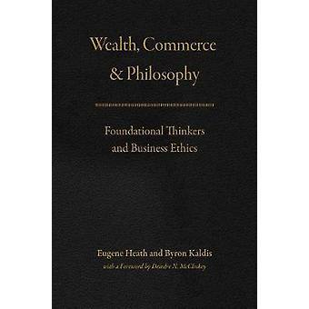 Wealth - Commerce - and Philosophy - Foundational Thinkers and Busines