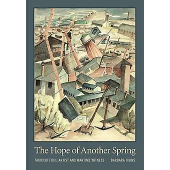 The Hope of Another Spring - Takuichi Fujii - Artist and Wartime Witne