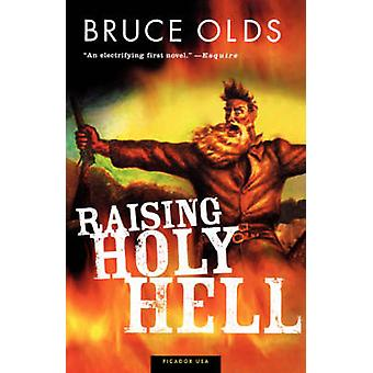 Raising Holy Hell by Bruce Olds - 9780312420932 Book