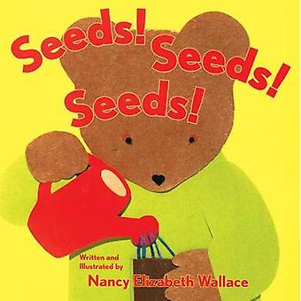 Seeds! Seeds! Seeds! by Nancy Elizabeth Wallace - 9780761453666 Book