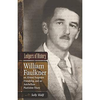 Ledgers of History - William Faulkner - an Almost Forgotten Friendship