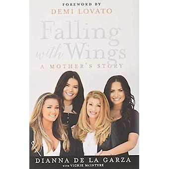 Falling with Wings - A Mother's Story by Dianna De La Garza - 97812501