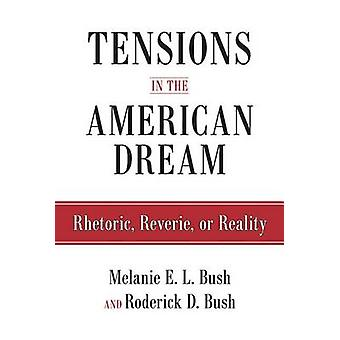 Tensions in the American Dream - Rhetoric - Reverie - or Reality by Ro