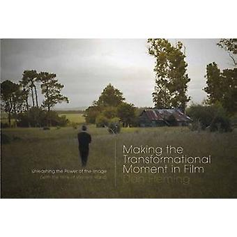 Making the Transformational Moment in Film - Unleashing the Power of t