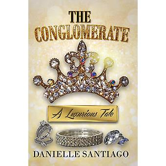 Conglomerate - A Luxurious Tale by Danielle Santiago - 9781622867783 B