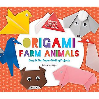 Origami Farm Animals - Easy & Fun Paper-Folding Projects by Anna Georg