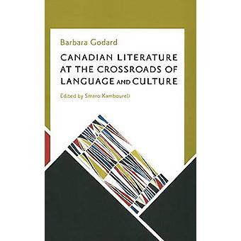 Canadian Literature at the Crossroads of Language and Culture by Barb