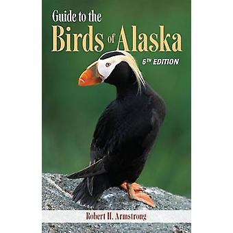 Guide to the Birds of Alaska (6th) by Robert H Armstrong - Nils Warno