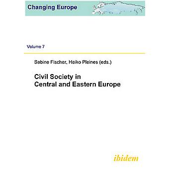 Civil Society in Central and Eastern Europe by Heiko Pleines - Sabine