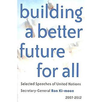 Building a Better Future for All - Selected Speaches of United Nations