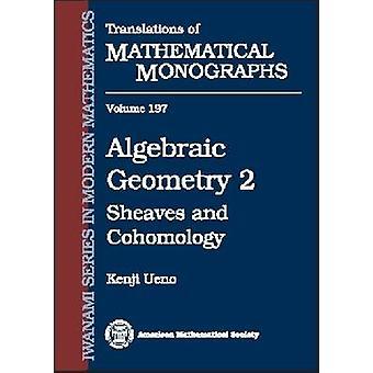 Algebraic Geometry - Volume 2 - Sheaves and Cohomology by Kenji Ueno -