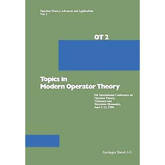Modernin operaattori teorian aiheet 5th kansainvälinen konferenssi operaattori teoriasta Timioara ja Herculane Romania kesäkuu 212 1980 by Constantin