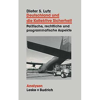 Deutschland und die Kollektive Sicherheit  Politische rechtliche und programmatische Aspekte by Lutz & Dieter