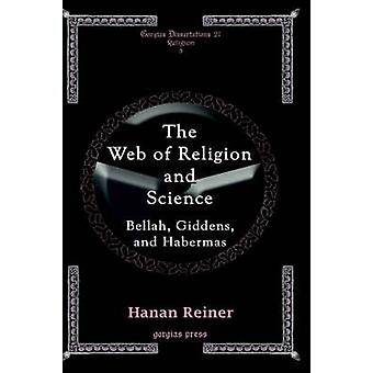 The Web of Religion and Science  Bellah Habermas and Giddens by Reiner & Hanan