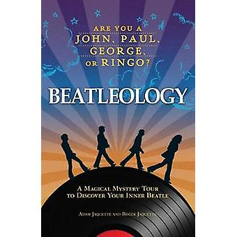 Beatleology A Magical Mystery Tour to Discover Your Inner Beatle by Jaquette & Adam