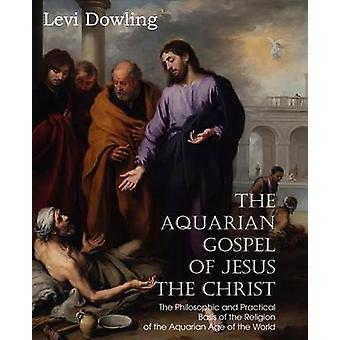 The Aquarian Gospel of Jesus the Christ by Dowling & Levi
