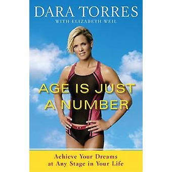 Age Is Just A Number by Dara Torres & Elizabeth Weil
