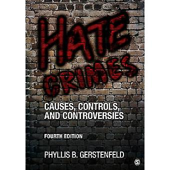 Hate Crimes Causes Controls and Controversies by Gerstenfeld & Phyllis B