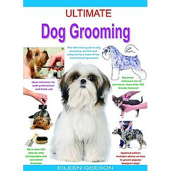 Ultimate Dog Grooming by Eileen Geeson