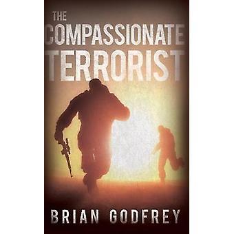 The Compassionate Terrorist by Godfrey & Brian