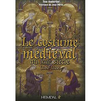 Le Costume meDieVale Au XIIIeMe SieCle 11801320 by Tina Anderlini