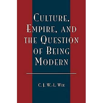 Culture Empire and the Question of Being Modern by Wee & C. J. WANLing
