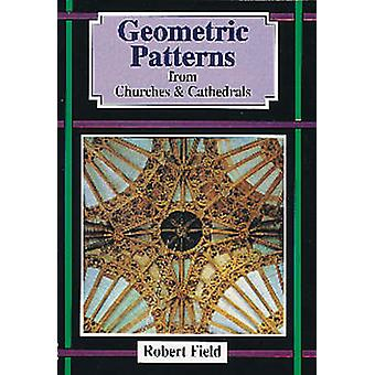 Geometric Patterns in Churches and Cathedrals by Field & Robert