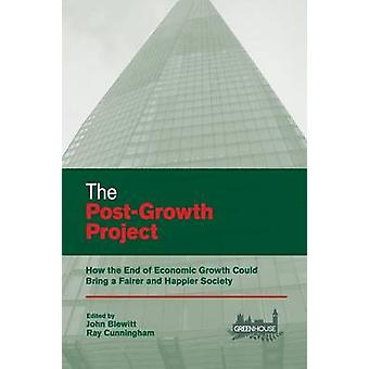 The Post-Growth Project - How the End of Economic Growth Could Bring a