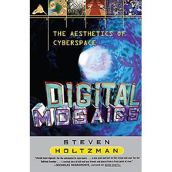 Digital Mosaics The Aesthetics of Cyberspace by Holtzman & Steven