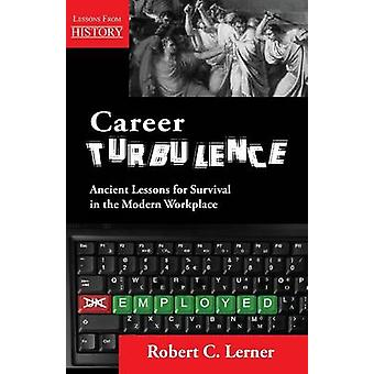 Career Turbulence Ancient Lessons for Survival in the Modern Workplace by Lerner & Robert C.