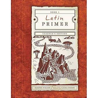 Latin Primer 1 Teacher Edition by Wilson & Martha