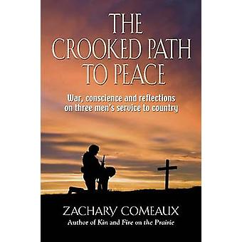 The Crooked Path to Peace War Conscience and Reflections on Three Mens Service to Country von Comeaux & Zachary