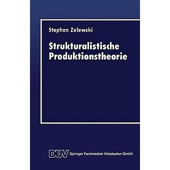 Strukturalistische Produktionstheorie  Konstruktion und Analyse aus der Perspektive des non statement view by Zelewski & Stephan