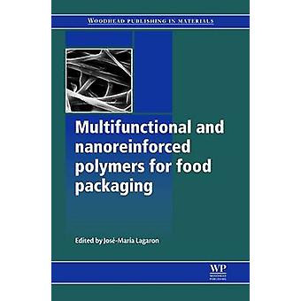 Multifunctional and Nanoreinforced Polymers for Food Packaging by Lagaron & Jose M.