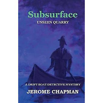 SubSURFACE UNSEEN QUARRY by Chapman & H Jerome
