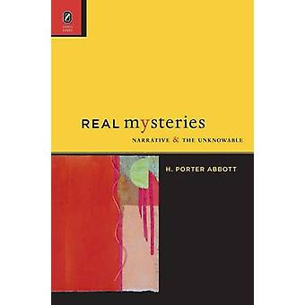 Real Mysteries Narrative and the Unknowable by Abbott & H. Porter