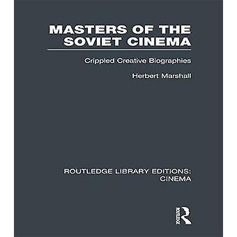 Masters of the Soviet Cinema  Crippled Creative Biographies by Marshall & Herbert