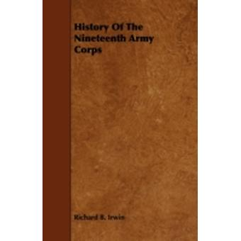 History of the Nineteenth Army Corps by Irwin & Richard B.