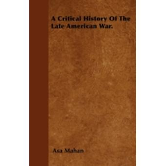 A Critical History Of The Late American War. by Mahan & Asa