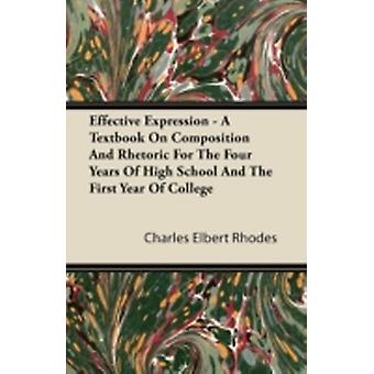 Effective Expression  A Textbook On Composition And Rhetoric For The Four Years Of High School And The First Year Of College by Rhodes & Charles Elbert