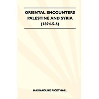 Oriental Encounters  Palestine And Syria 189456 by Pickthall & Marmaduke