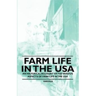 Farm Life in the USA  An Historical Account of the Various Aspects of Farm Life in the USA by & Various