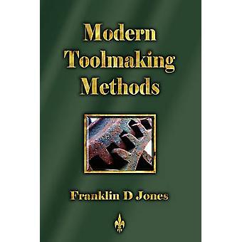 Modern Tookmaking Methods by Franklin D. Jones