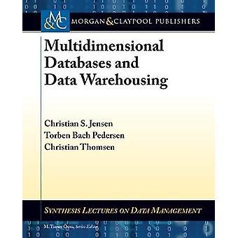 Multidimensional Databases and Data Warehousing by Jensen & Christian S.