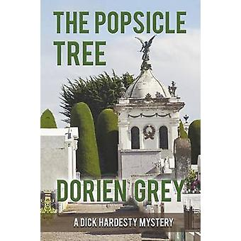 The Popsicle Tree A Dick Hardesty Mystery 9 by Grey & Dorien